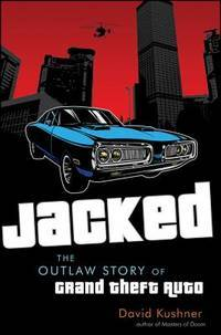 JACKED: THE OUTLAW STORY OF GRAND THEFT AUTO.