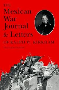 THE MEXICAN WAR JOURNAL & LETTERS OF RALPH W. KIRKHAM