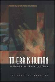 TO ERR IS HUMAN. Building A Safer Health System.