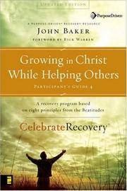 Growing in Christ While Helping Others Participant's Guide 4: A Recovery Program Based on...