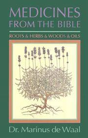 Medicines From The Bible: Roots & Herbs & Woods & Oils