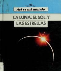LA Luna, El Sol, Y Las Estrellas (Asi Es Mi Mundo) (Spanish Edition)