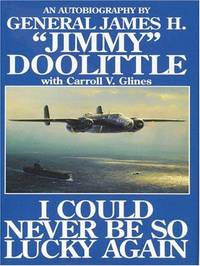"""I Could Never Be So Lucky Again: An Autobiography by James H. """"Jimmy""""  Doolittle with..."""