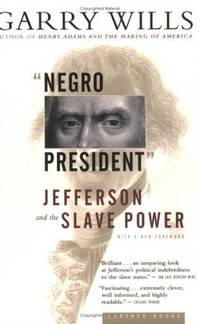"""Negro President"": Jefferson and the Slave Power."