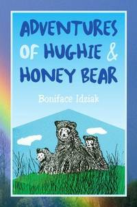 ADVENTURES OF HUGHIE & HONEY BEAR by  Boniface Idziak - Paperback - from CambridgeBookstore and Biblio.co.uk
