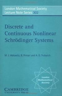 Discrete and Continuous Nonlinear Schrodinger Systems (London Mathematical Society Lecture Note...