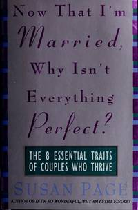 Now That I'm Married, Why Isn't Everything Perfect?: The 8 Essential Traits of Couples Who Thrive by Susan Page - Hardcover - 1994-02 - from Ergodebooks and Biblio.com