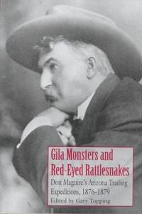 Gila Monsters and Red-eyed Rattlesnakes : Don Maguire's Arizona Trading Expeditions,...