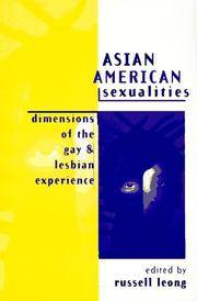 ASIAN AMERICAN SEXUALITIES: DIMENSIONS OF THE GAY & LESBIAN EXPERIENCE