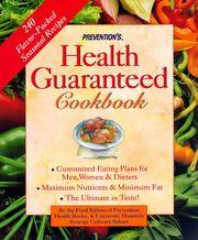Prevention's Health Guaranteed Cookbook: Custom-Tailored Eating Plans for Men, Women, & Dieters, Maximum Nutrients & Minimum Fat, the Ultimate in Taste!