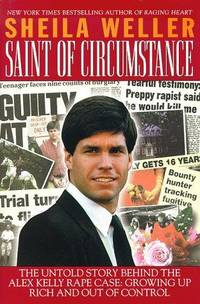 Saint of Circumstance: The Untold Story Behind the Alex Kelly Rape Case: Growing Up Rich and Out...