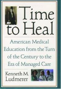 Time to Heal: American Medical Education in the 20th Century