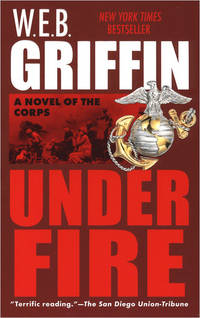 Under Fire: A Novel of the Corps by  W.E.B Griffin - Paperback - First Printing - 2002-12-31 - from M and N Media and Biblio.com