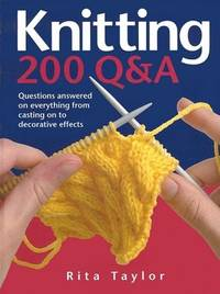 Knitting: 200 Q & A. Questions Answered On Everything From Casting on to Decorative Effects