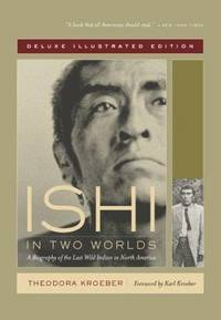 image of Ishi in Two Worlds: A Biography of the Last Wild Indian in North America