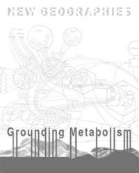 New Geographies, 6: Grounding Metabolism