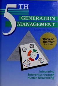 Fifth Generation Management: Integrating Enterprises Through Human Networking [Hardcover] Charles...