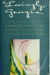 Loveingly Georgia the Complete Correspondence of Georgia O'Keefe and Anita Pollitzer