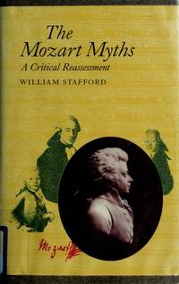 The Mozart Myths: A Critical Reassessment by  William Stafford - Hardcover - 1991 - from Jonathan Grobe Books and Biblio.com