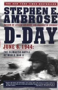 D Day: June 6, 1944: The Climactic Battle of World War II by  Stephen E Ambrose - Paperback - 1995-06-01 - from Gulf Coast Books (SKU: 068480137X-4-19916808)