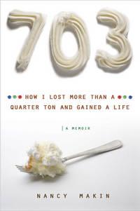 703: How I Lost More Than A Quarter Ton & Gained A Life--A Memoir