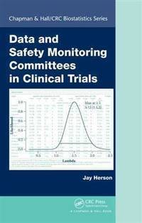 Data and Safety Monitoring Committees in Clinical Trials (Chapman & Hall/CRC Biostatistics...