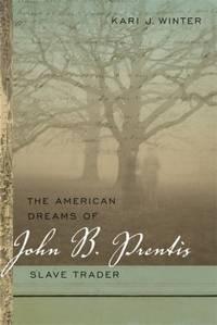 The American Dreams of John B. Prentis, Slave Trader (Race in the Atlantic World, 1700-1900 Ser.).  (SIGNED)