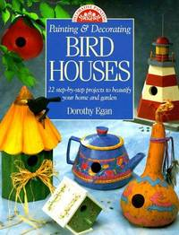 Painting and Decorating Bird Houses 22 Step By Step Projects to Beautify Your Home and Garden