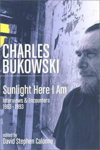 Charles Bukowski: Sunlight Here I Am: Interviews and Encounters 1963-1993