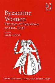 Byzantine Women: Varieties of Experience 800-1200 (Centre for Hellenic Studies, King's College London) (Centre for Hellenic Studies, King's College London) by Lynda Garland (Editor) - Hardcover - illustrated edition - 2006-09-30 - from Ergodebooks and Biblio.com