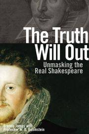 The Truth Will Out : Unmasking the Real Shakespeare