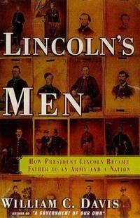 Lincoln's Men : How President Lincoln Became Father to an Army and a Nation