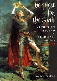 The Quest for the Grail: Arthurian Legend in British Art 1840-1920