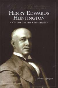 Henry Edwards Huntington  His Life and Collections: A Docent Guide
