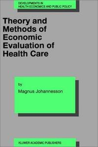 Theory and Methods of Economic Evaluation of Health Care (Developments in Health Economics and Public Policy, Volume 4)