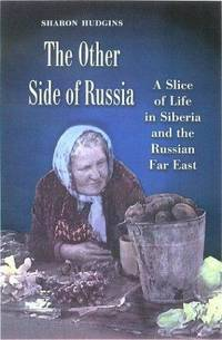 The Other Side of Russia: A Slice of Life in Siberia and the Russian Far East (Eugenia & Hugh M. Stewart '26 Series on Eastern Europe)