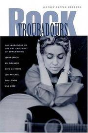 Rock Troubadours: Conversations on the Art and Craft of Songwriting with Jerry Garcia, Ani DiFranco, Dave Matthews, Joni Mitchell, Paul Simon, and More