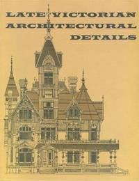 LATE VICTORIAN ARCHITECTURAL DETAILS. Abridged Facsimile of Combined Book of Sash, Doors, Blinds,...