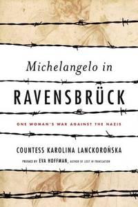 Michelangelo in Ravensbruck : One Woman's War Against the Nazis