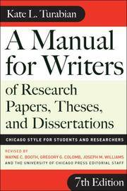 A Manual for Writers of Research Papers, Theses, and Dissertations: Chicago Style for Students and Researchers, 7th Edition
