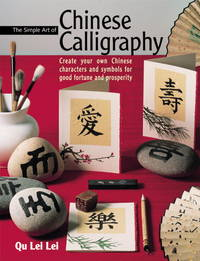 The Simple Art of Chinese Calligraphy: Create Your Own Chinese Characters and Symbols for Good...