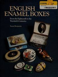 English Enamel Boxes. From the Eighteenth to the Twentieth Centuries by  Susan Benjamin - Hardcover - 1978 - from Twelfth Street Booksellers (SKU: 191)