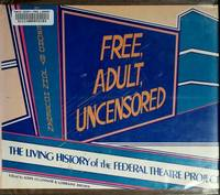 image of Free, Adult, Uncensored : The Living History of the Federal Theatre Project