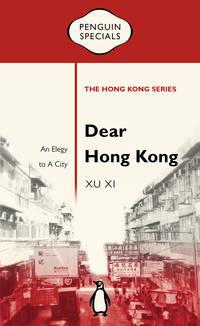 Dear Hong Kong: An Elegy to a City (Penguin Specials: The Hong Kong Series)
