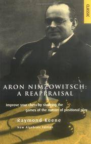 Aron Nimzowitsch: Improve Your Chess by Studying the Games of the Master of Positional Play