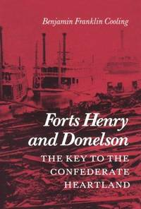 FORTS HENRY AND DONELSON: THE KEY TO THE CONFEDERATE HEARTLAND by Benjamin Franklin Cooling  - Hardcover  - 1988  - from Atlanta Vintage Books (SKU: 50232)