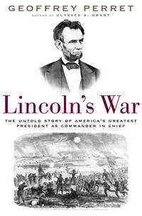 Lincoln\'s War - the Untold Story Of America\'s Greatest President As Commander In Chief