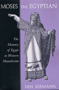 Moses the Egyptian: The Memory of Egypt in Western Monotheism by Jan Assmann - Hardcover - 1997 - from Ergodebooks and Biblio.com