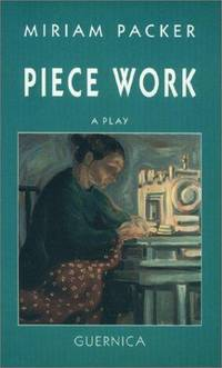 Piece Work : A Play by  Miriam Packer - Paperback - from Better World Books  (SKU: 5752405-6)