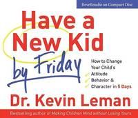 image of Have a New Kid by Friday: How to Change Your Child's Attitude, Behavior & Character in 5 Days (4 CD Set)